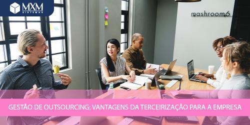 Gestão de outsourcing: vantagens da terceirização para a empresa