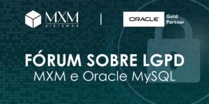 mxm promove evento parceria oracle lgpdp 01