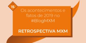 Retrospectiva MXM: acontecimentos e fatos que foram destaque em 2019